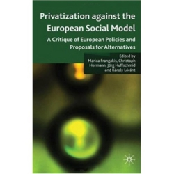 Privatisation against the European Social Model - A Critique of European Policies and Proposals for Alternatives